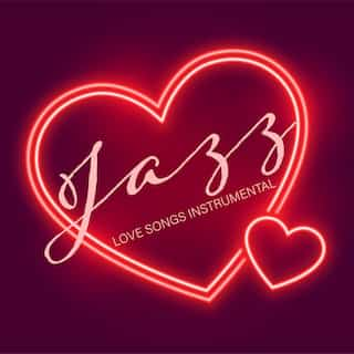 Jazz LoveSongs Instrumental - Smooth and Subtle Jazz  Music for Lovers