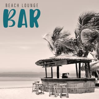 Beach Lounge Bar - Deep Holiday Vibes, Sexy Lounge, Relaxation, Cocktail & Drink