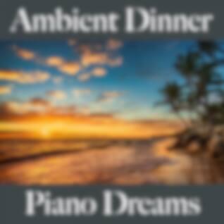 Ambient Dinner: Piano Dreams - Les Meilleurs Sons Pour Se Détendre