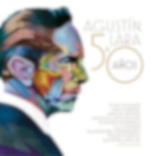 Agustín Lara a 50 Años