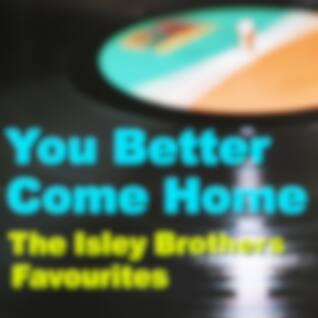You Better Come Home The Isley Brothers Favourites