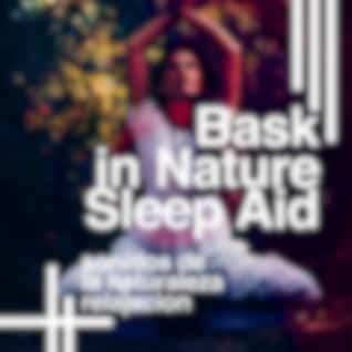 Bask in Nature - Sleep Aid