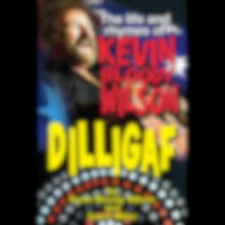 Dilligaf the Life & Rhymes of Kevin Bloody Wilson