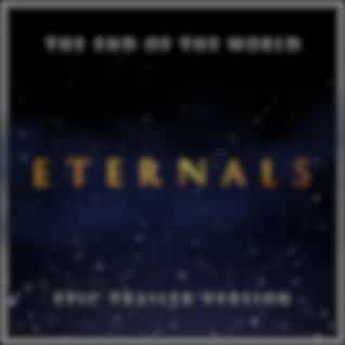 The Eternals - The End of the World (Epic Trailer Version)