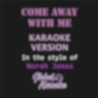 Come Away With Me (In the Style of Norah Jones) [Karaoke Backing Track]