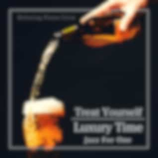 Treat Yourself - Luxury Time Jazz for One