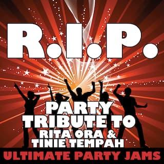 R.I.P. (Party Tribute to Rita Ora & Tinie Tempah)