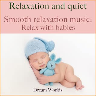 Smooth relaxation music: Relax with babies (Relaxation and quiet)