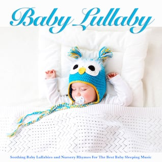 Baby Lullaby: Soothing Baby Lullabies and Nursery Rhymes For The Best Baby Sleeping Music