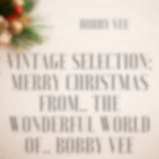 Vintage Selection: Merry Christmas From.. the Wonderful World Of.. Bobby Vee (2021 Remastered Version)