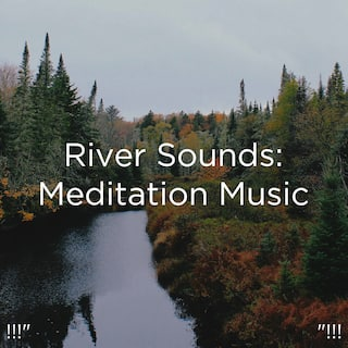 "!!!"" River Sounds: Meditation Music ""!!!"