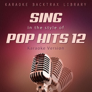 Sing in the Style of Pop Hits 12 (Karaoke Version)