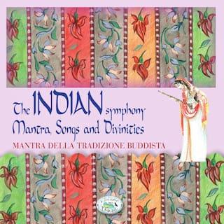 Indian Symphony Mantra Songs and Divinities Mantra della tradizione Buddista (feat. Radha Poonja, Lucjan Wesołowski & Nicola Artico)