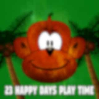 23 Happy Days Play Time