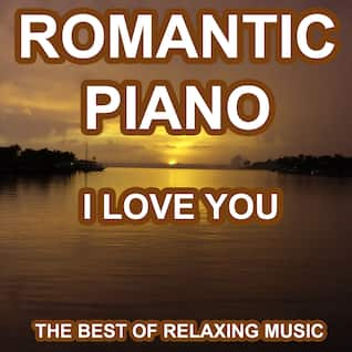 Romantic Piano - I Love You - The Best of Relaxing Music and Love Songs