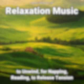 Relaxation Music to Unwind, for Napping, Reading, to Release Tension