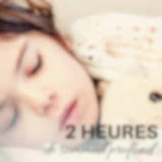 2 heures de sommeil profond - Fais dodo, berceuses pour les petits
