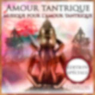 Amour tantrique: musique pour l'amour tantrique: édition spéciale