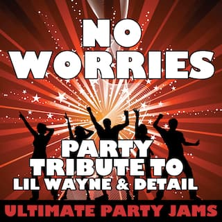 No Worries (Party Tribute to Lil Wayne & Detail)