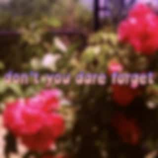 don't you dare forget