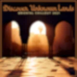 Discover Unknown Lands: Oriental Chillout 2021