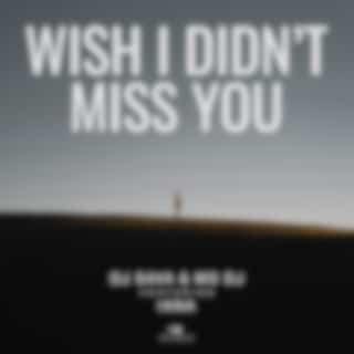 Wish I Didn't Miss You (feat. Iana)