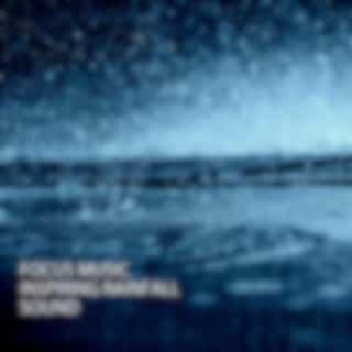 Focus Music: Inspiring Rainfall Sound