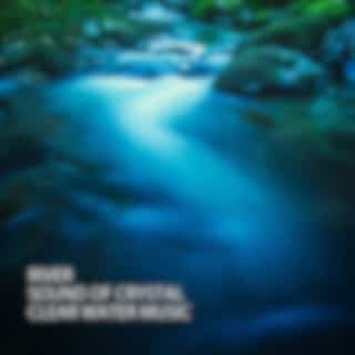 River: Sound Of Crystal Clear Water Music