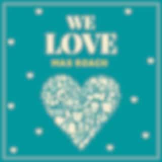 We Love Max Roach