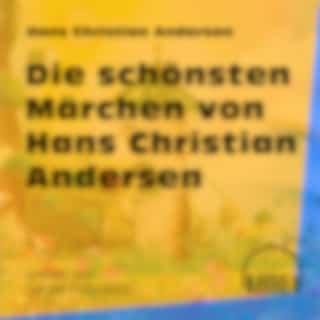Die schönsten Märchen von Hans Christian Andersen (Ungekürzt)