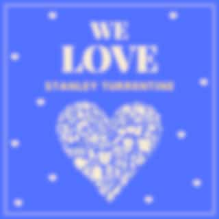 We Love Stanley Turrentine