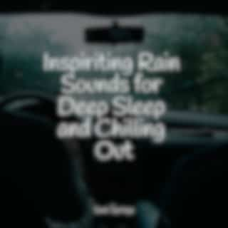 Inspiriting Rain Sounds for Deep Sleep and Chilling Out