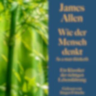 James Allen: Wie der Mensch denkt - As a man thinketh (Ein Klassiker der richtigen Lebensführung)