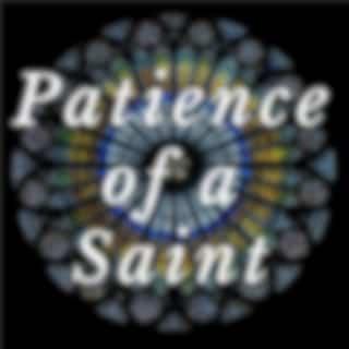 Patience of a Saint