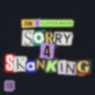 Sorry 4 Skanking