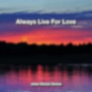Always Live for Love