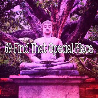 69 Find That Special Place