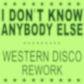 I Don't Know Anybody Else (Western Disco Rework)