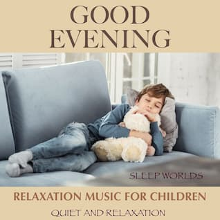 Good evening: Relaxation music for children (Quiet and relaxation)
