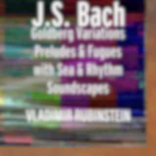 J.S. Bach: Goldberg Variations Preludes & Fugues with Sea and Rhythm Soundscapes