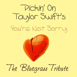 Pickin on Taylor Swift's You're Not Sorry