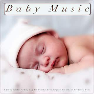 Baby Music: Soft Baby Lullabies For Baby Sleep Aid, Music For Babies, Songs For Kids and Soft Baby Lullaby Music