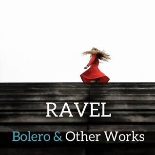 Ravel : Bolero & Other Works