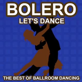Bolero Dance - Let's Dance - The Best of Ballroon Dancing and Lounge Music