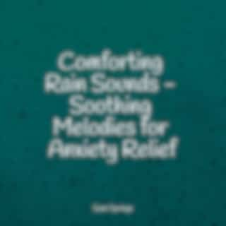 Comforting Rain Sounds - Soothing Melodies for Anxiety Relief
